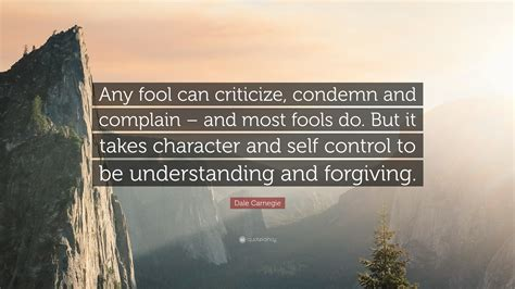 """Dale Carnegie Quote: """"Any fool can criticize, condemn and"""